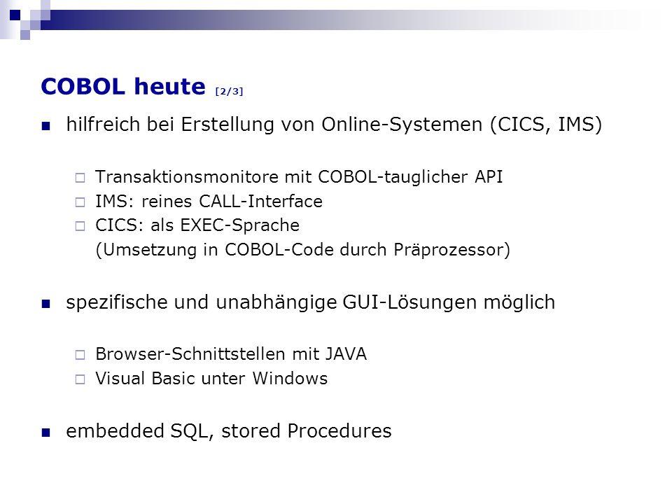 COBOL heute [2/3] hilfreich bei Erstellung von Online-Systemen (CICS, IMS) Transaktionsmonitore mit COBOL-tauglicher API.